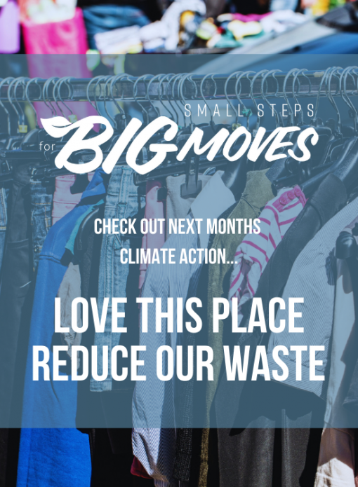 Check out next month's climate action: Love this place, reduce your waste